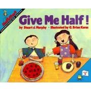 Give Me Half! by Stuart J Murphy