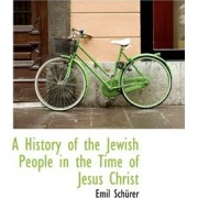 A History of the Jewish People in the Time of Jesus Christ, Volume II by Emil Schrer