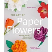 The Art of Paper Flowers by Bobby Pearce