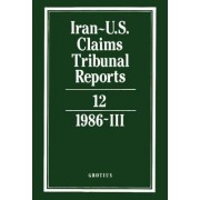 Iran-U.S. Claims Tribunal Reports: Volume 12: v. 12 by M.E. MacGlashan