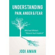 """Understanding Pain, Anger, and Fear: : Michael White's """"Absent But Implicit"""""""