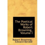 The Poetical Works of Robert Browning, Volume I by Robert Browning