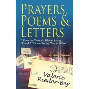 Prayers, Poems, and Letters from the Heart of a Woman Living with A.I.D.S and Giving Hope to Others by Valerie Reeder-Bey
