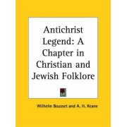 Antichrist Legend: A Chapter in Christian and Jewish Folklore (1896) by Wilhelm Bousset