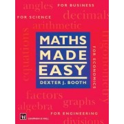 Maths Made Easy by Dexter J. Booth
