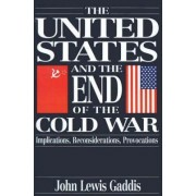 The United States and the End of the Cold War by John Lewis Gaddis