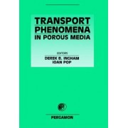 Transport Phenomena in Porous Media by Derek B. Ingham