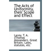 The Acts of Uniformity, Their Scope and Effect by Lacey T a (Thomas Alexander)