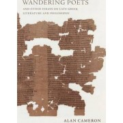 Wandering Poets and Other Essays on Late Greek Literature and Philosophy by Alan Cameron