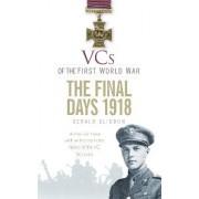 VCs of the First World War: The Final Days 1918 by Gerald Gliddon
