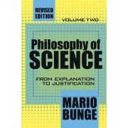 The Philosophy of Science: From Explanation to Justification Volume 2 by Mario Bunge