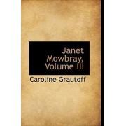 Janet Mowbray, Volume III by Caroline Grautoff