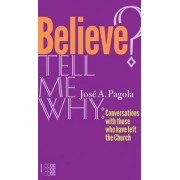 Believe? Tell Me Why by Jose Antonio Pagola