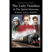 The Lady Vanishes & the Spiral Staircase by Ethel Lina White