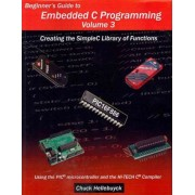 Beginner's Guide to Embedded C Programming - Volume 3 by Chuck Hellebuyck