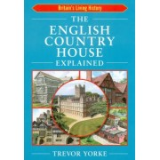 The English Country House Explained by MR Trevor Yorke