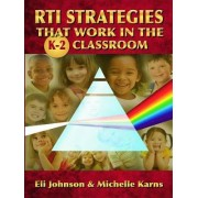 RTI Strategies That Work in the K-2 Classroom by Eli R. Johnson