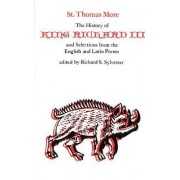 The History of King Richard III and Selections from English and Latin Poems by Saint Thomas More