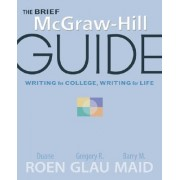 The Brief McGraw-Hill Guide, Writing for College, Writing for Life by University Duane Roen