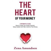 The Heart of Your Money: A Woman's Guide-How to Create Your Family Financial Values System and Take Control of Your Money