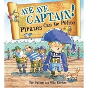 Aye-Aye Captain! Pirates Can be Polite by Tom Easton