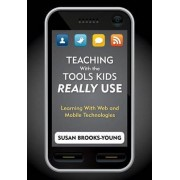 Teaching with the Tools Kids Really Use by Dr. Susan Brooks-Young