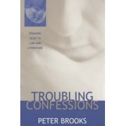 Troubling Confessions by Peter Brooks