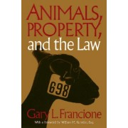 Animals Property & The Law by Gary L. Francione