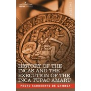 History of the Incas and the Execution of the Inca Tupac Amaru by Pedro Sarmiento De Gamboa