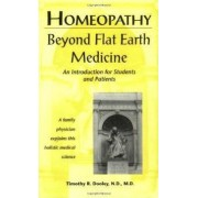 Homeopathy Beyond Flat Earth Medicine, Second Edition by Timothy R. Dooley