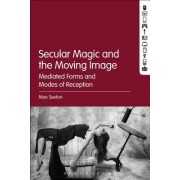 Secular Magic and the Moving Image: Mediated Forms and Modes of Reception