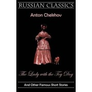 The Lady with the Toy Dog and Other Famous Short Stories (Russian Classics) by Anton Pavlovich Chekhov