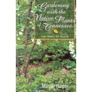 Gardening with the Native Plants of Tenn: The Spirit of Place, Paperback