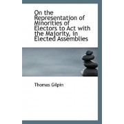 On the Representation of Minorities of Electors to ACT with the Majority, in Elected Assemblies by Thomas Gilpin