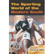 The Sporting World of Modern South by Patrick B. Miller
