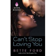 Can't Stop Loving You by Bette Ford