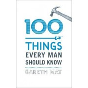 100 Things Every Man Should Know by Gareth May