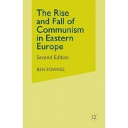 The Rise and Fall of Communism in Eastern Europe 1995 by Ben Fowkes