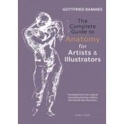 The Complete Guide to Anatomy for Artists & Illustrators by Gottfried Bammes