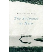 Haunts of the Black Masseur: the Swimmer as Hero by Charles Sprawson