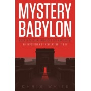 Mystery Babylon - When Jerusalem Embraces the Antichrist by Chris White