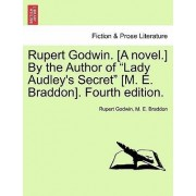 Rupert Godwin. [A Novel.] by the Author of Lady Audley's Secret [M. E. Braddon]. Fourth Edition. Vol. I by Rupert Godwin