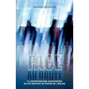 Face Au Doute: Un Livre Pour Les Croyants Adventistes 'en Marge'