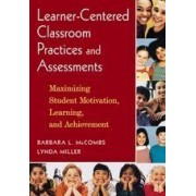 Learner-Centred Classroom Practices And Assessments: Maximizing Student Motivation, Learning, And Achievement