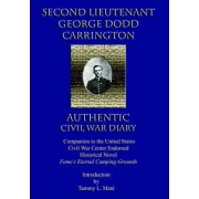 Second Lieutenant George Dodd Carrington Authentic Civil War Diary Companion to the United States Civil War Center Endorsed Historical Novel Fame's Et by Tammy L Mate