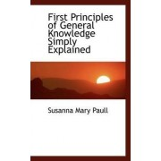 First Principles of General Knowledge Simply Explained by Susanna Mary Paull