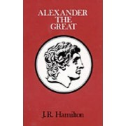 Alexander the Great by J.R. Hamilton