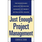 Just Enough Project Management: The Indispensable Four-step Process for Managing Any Project, Better, Faster, Cheaper by Curtis R. Cook