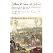 Soldiers, Citizens and Civilians: Experiences and Perceptions of the Revolutionary and Napoleonic Wars, 1790-1820