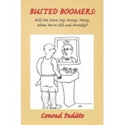 BUSTED BOOMERS: Will We Have Any Money, Honey, When We're Old and Wrinkly? by Conrad Peditto